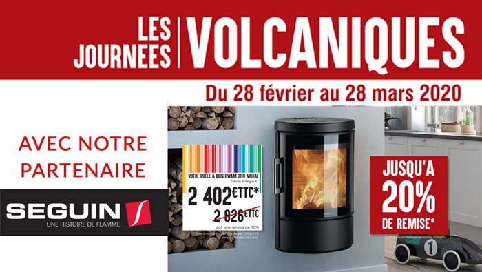 Les Promotions Volcaniques de SEGUIN FlamDéco